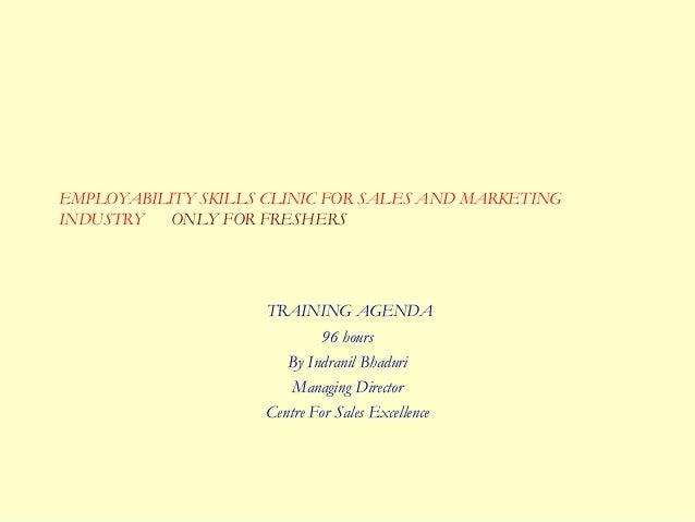 EMPLOYABILITY SKILLS CLINIC FOR SALES AND MARKETINGINDUSTRY  ONLY FOR FRESHERS                     TRAINING AGENDA        ...