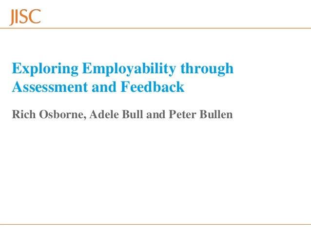 * Webinar 22nd April 2013 slide *Exploring Employability throughAssessment and FeedbackRich Osborne, Adele Bull and Peter ...