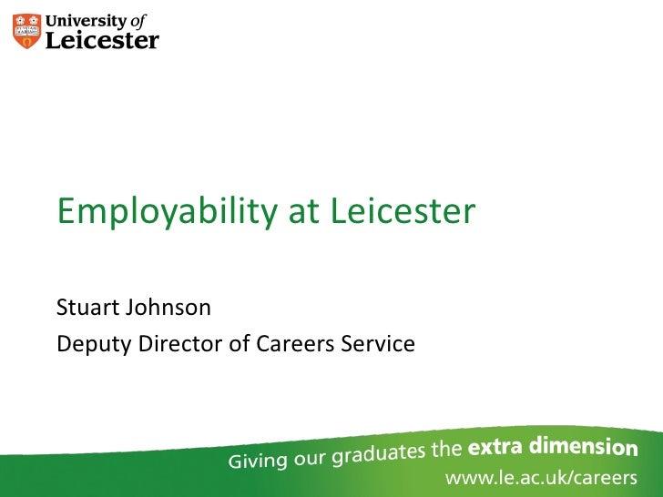 Employability at LeicesterStuart JohnsonDeputy Director of Careers Service