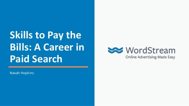 Skills to Pay the Bills: A Career in Paid Search Navah Hopkins