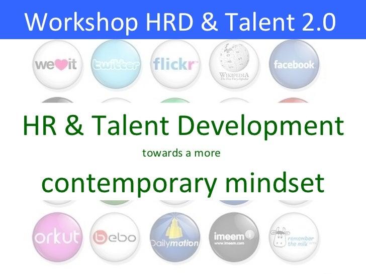 Workshop HRD & Talent 2.0HR & Talent Development         towards a more contemporary mindset