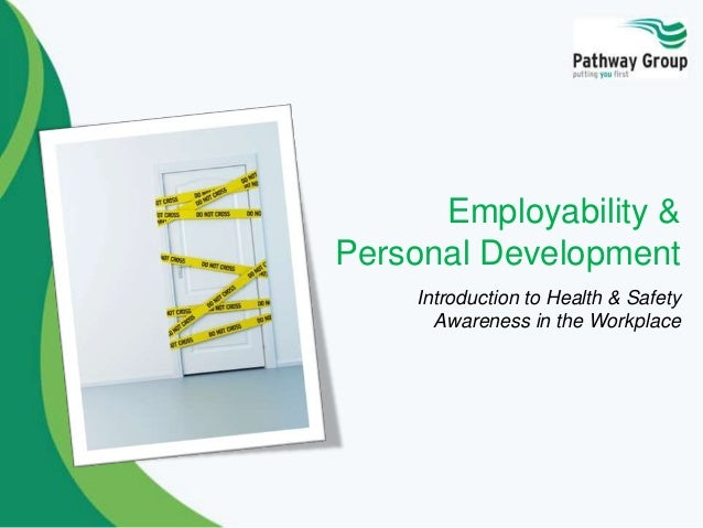 Employability & Personal Development Introduction to Health & Safety Awareness in the Workplace