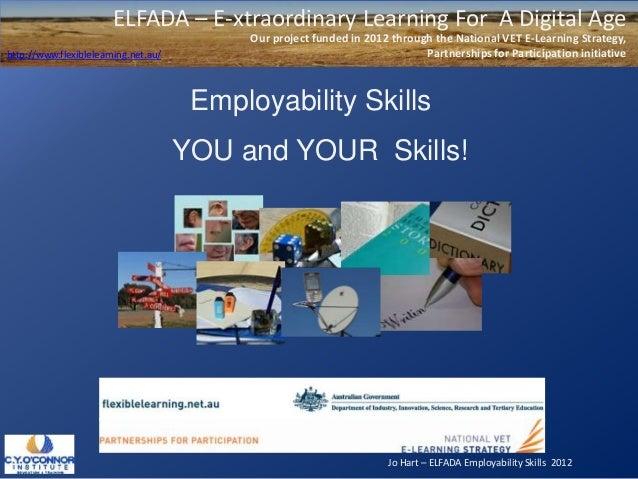 Jo Hart – ELFADA Employability Skills 2012ELFADA – E-xtraordinary Learning For A Digital AgeOur project funded in 2012 thr...