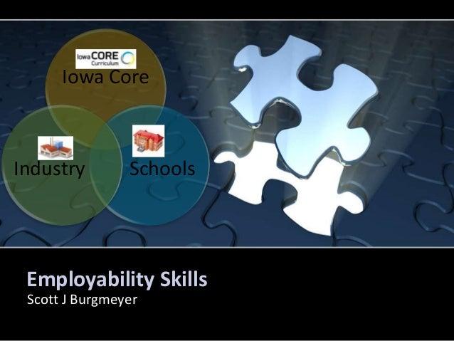 Iowa Core  Industry  Schools  Employability Skills Scott J Burgmeyer