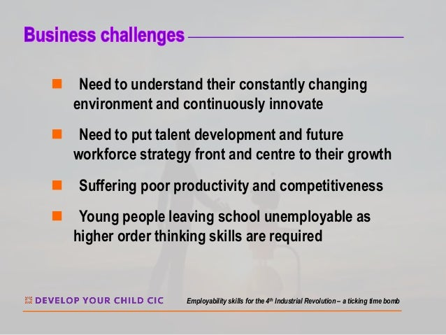 n Need to understand their constantly changing environment and continuously innovate n Need to put talent development and ...
