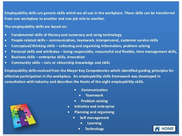 Employability skills are generic skills which we all use in the workplace. These skills can be transferred from one workpl...