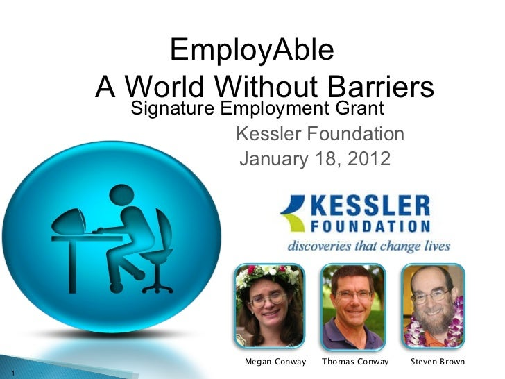 Signature Employment Grant  Kessler Foundation January 18, 2012 Megan Conway Thomas Conway Steven Brown EmployAble    A Wo...