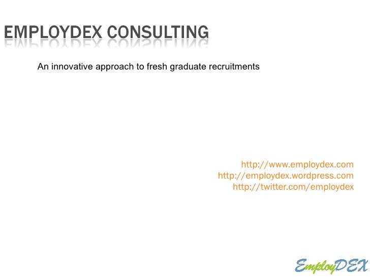 http://www.employdex.com http://employdex.wordpress.com http://twitter.com/employdex An innovative approach to fresh gradu...