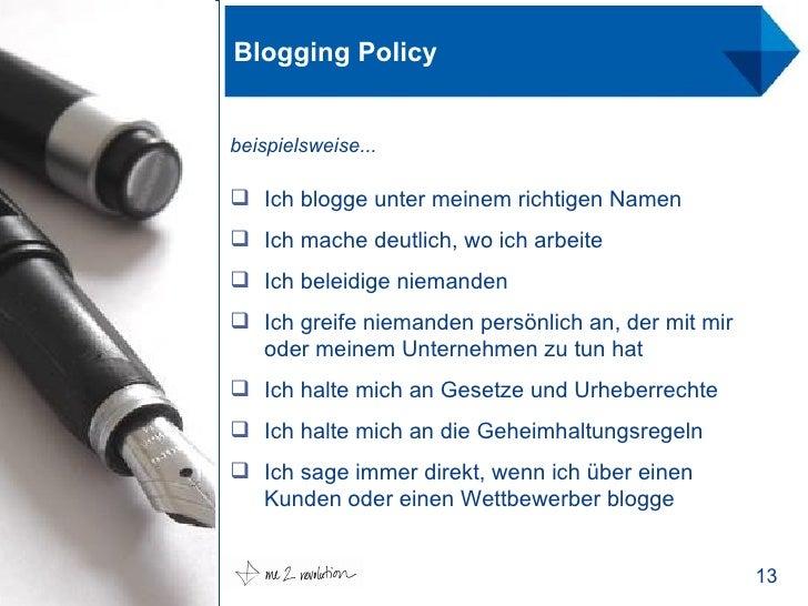 Blogging Policy <ul><li>Ich blogge unter meinem richtigen Namen </li></ul><ul><li>Ich mache deutlich, wo ich arbeite </li>...