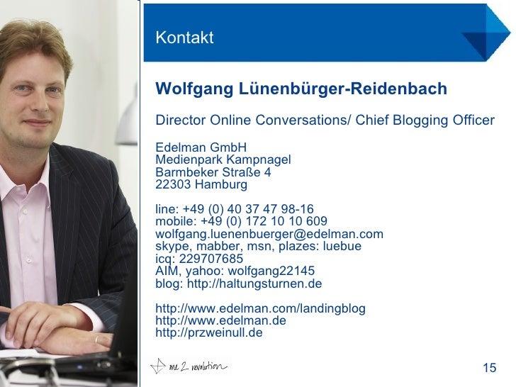 Kontakt Wolfgang Lünenbürger-Reidenbach Director Online Conversations/ Chief Blogging Officer Edelman GmbH Medienpark Kamp...