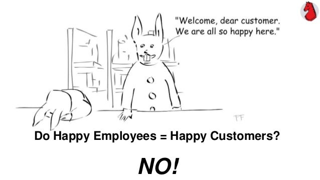 Do Happy Employees = Happy Customers? NO!