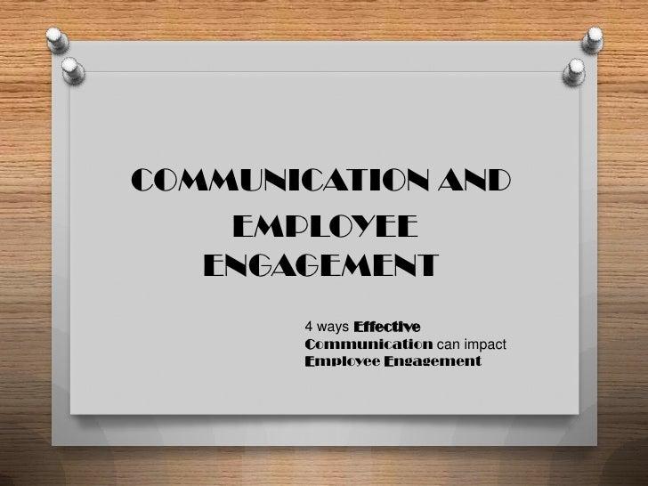 COMMUNICATION AND    EMPLOYEE   ENGAGEMENT       4 ways Effective       Communication can impact       Employee Engagement