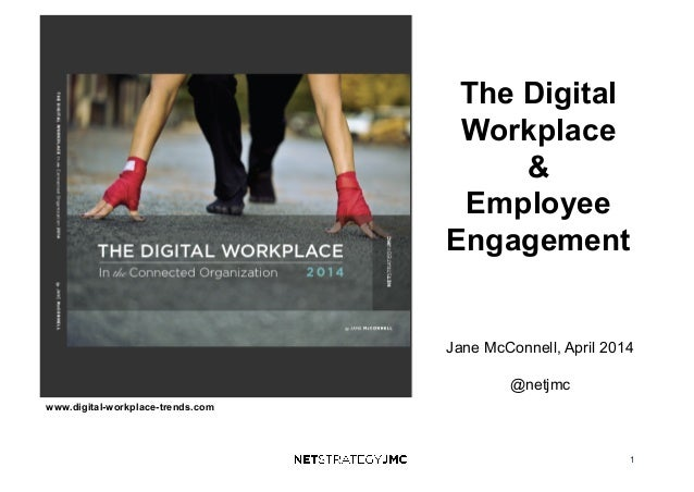 1 www.digital-workplace-trends.com The Digital Workplace & Employee Engagement Jane McConnell, April 2014 @netjmc