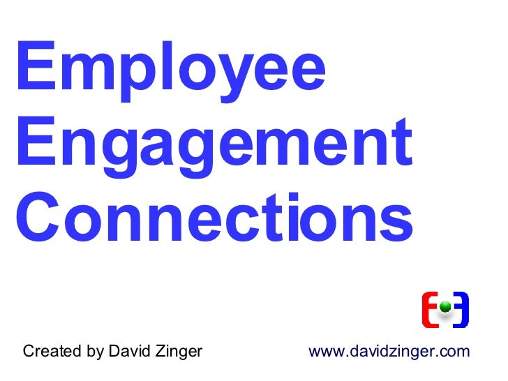 Employee Engagement  Connections Created by David Zinger    www.davidzinger.com
