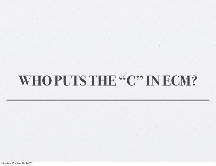"""WHO PUTS THE """"C"""" IN ECM?     Monday, October 29, 2007                1"""
