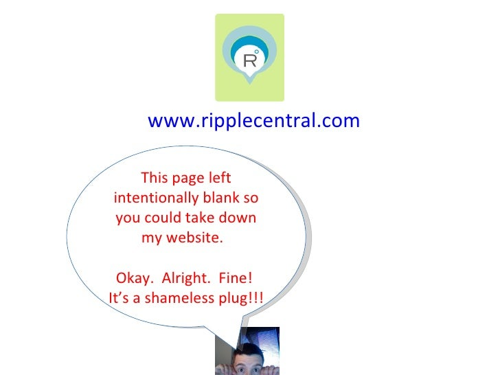 www.ripplecentral.com This page left intentionally blank so you could take down my website.  Okay.  Alright.  Fine!  It's ...