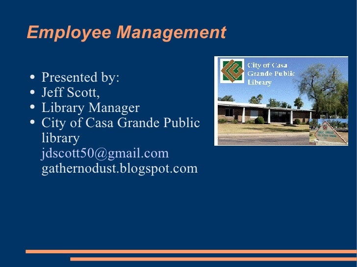 Employee Management <ul><li>Presented by: </li></ul><ul><li>Jeff Scott,  </li></ul><ul><li>Library Manager  </li></ul><ul>...