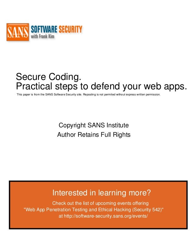 Secure Coding.Practical steps to defend your web apps.This paper is from the SANS Software Security site. Reposting is not...