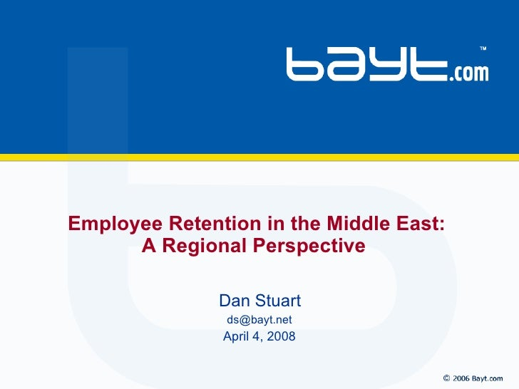 Dan Stuart [email_address] April 4, 2008 Employee Retention in the Middle East:  A Regional Perspective