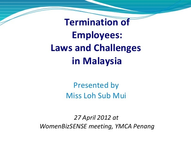 employee dismissal procedure in malaysia Employee dismissal employees are dismissed for a number of reasons including: misconduct: appropriate processes must be followed before the employment relationship can be brought to an end it should be noted that different processes apply to situations involving serious misconduct to.