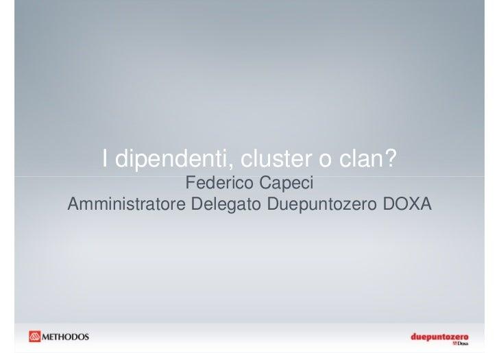 I dipendenti, cluster o clan?              Federico CapeciAmministratore Delegato Duepuntozero DOXA