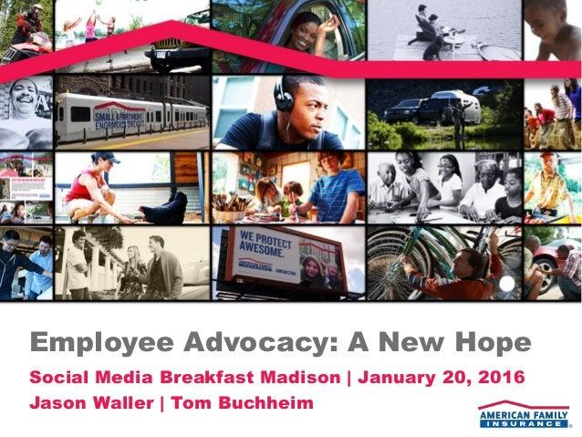 Employee Advocacy: A New Hope Social Media Breakfast Madison | January 20, 2016 Jason Waller | Tom Buchheim