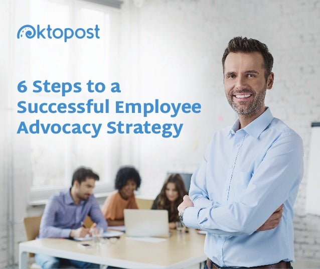 6 Steps to a Successful Employee Advocacy Strategy