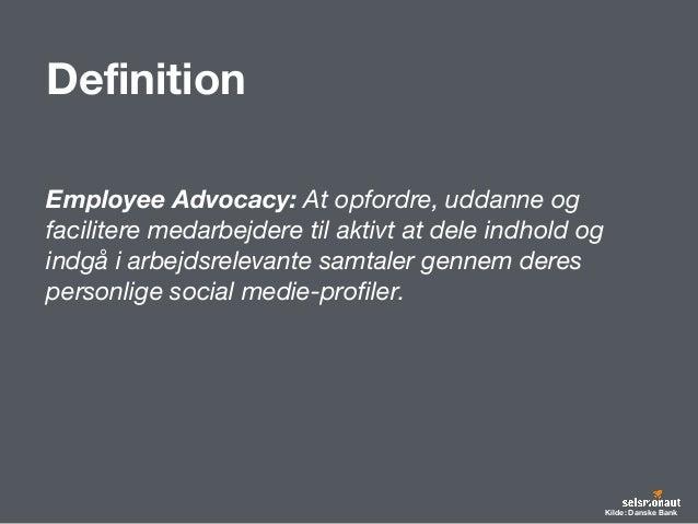 Definition Employee Advocacy: At opfordre, uddanne og facilitere medarbejdere til aktivt at dele indhold og indgå i arbejd...