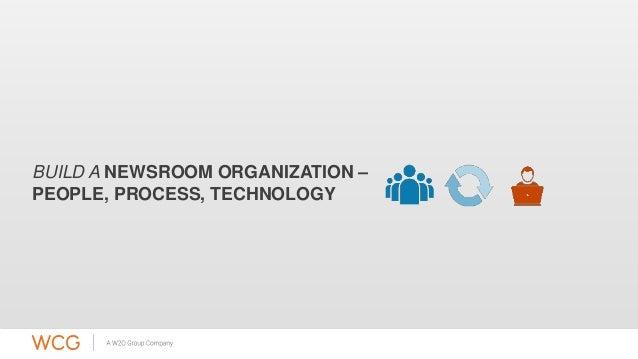 BUILD A NEWSROOM ORGANIZATION –  PEOPLE, PROCESS, TECHNOLOGY