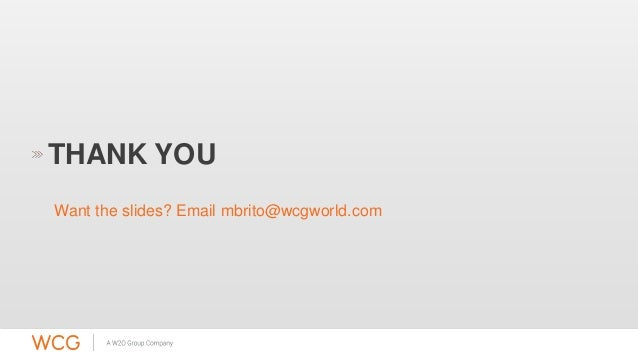 THANK YOU  Want the slides? Email mbrito@wcgworld.com