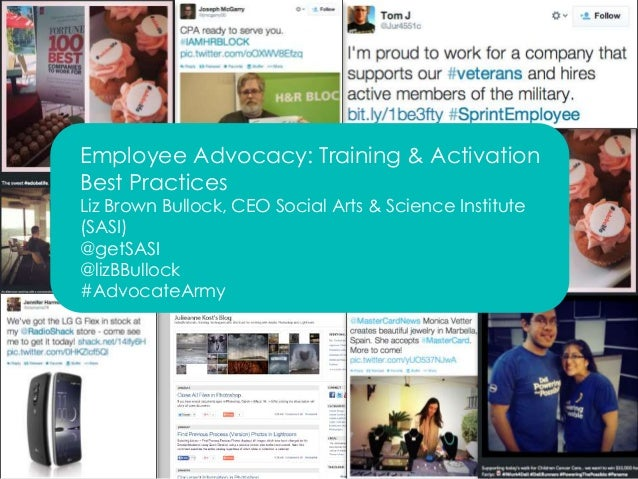 Employee Advocacy: Training & Activation  Best Practices  Liz Brown Bullock, CEO Social Arts & Science Institute  (SASI)  ...