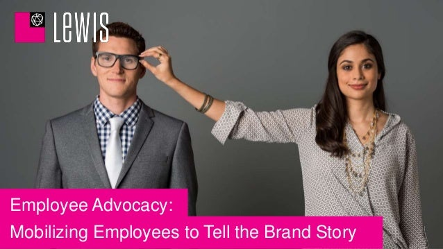 Employee Advocacy: Mobilizing Employees to Tell the Brand Story
