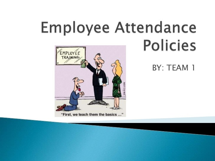Employee Attendance Policies<br />BY: TEAM 1<br />