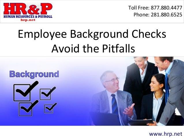 Toll Free: 877.880.4477 Phone: 281.880.6525 www.hrp.net Employee Background Checks Avoid the Pitfalls