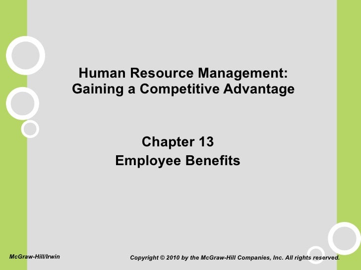 Human Resource Management: Gaining a Competitive Advantage <ul><li>Chapter 13 </li></ul><ul><li>Employee Benefits </li></u...
