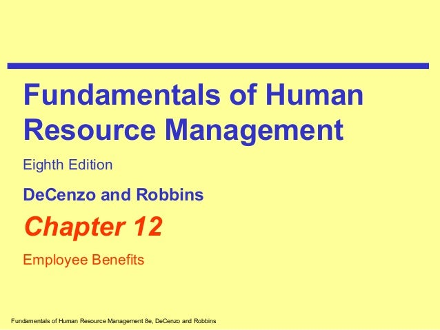 Fundamentals of Human Resource Management 8e, DeCenzo and Robbins Chapter 12 Employee Benefits Fundamentals of Human Resou...