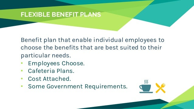 evaluation of flexible benefit plans Flexible benefit plans provide employees with the ability to choose the benefits they want or need, and refrain from the ones they don'tan employer provides a number of benefits, and employees can choose which ones apply to them, creating a comprehensive benefits package tailored to their unique needs.