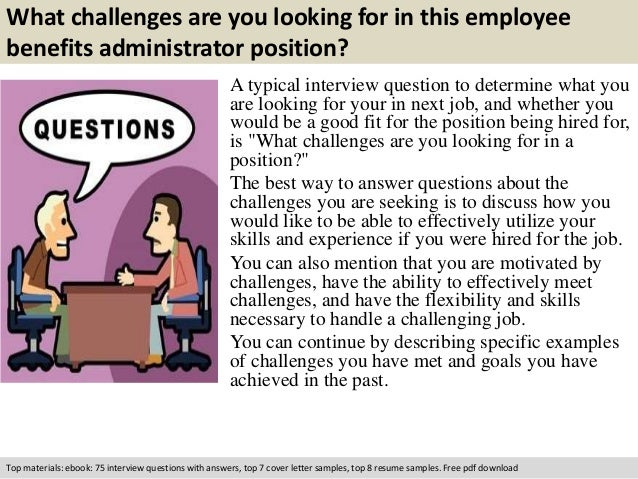 What challenges are you looking for in this employee  benefits administrator position?  A typical interview question to de...