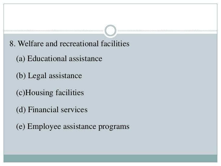 8. Welfare and recreational facilities  (a) Educational assistance  (b) Legal assistance  (c)Housing facilities  (d) Finan...