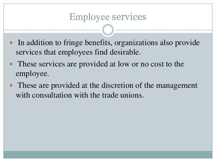 Employee services In addition to fringe benefits, organizations also provide  services that employees find desirable. Th...