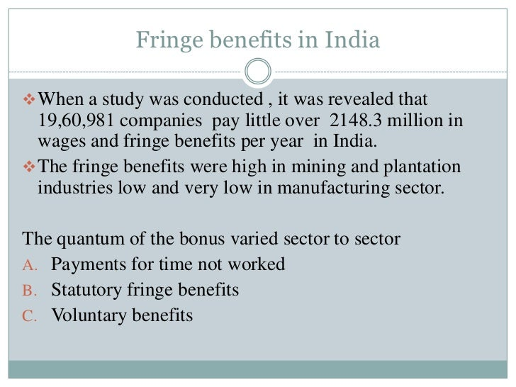 Fringe benefits in India When a study was conducted , it was revealed that  19,60,981 companies pay little over 2148.3 mi...