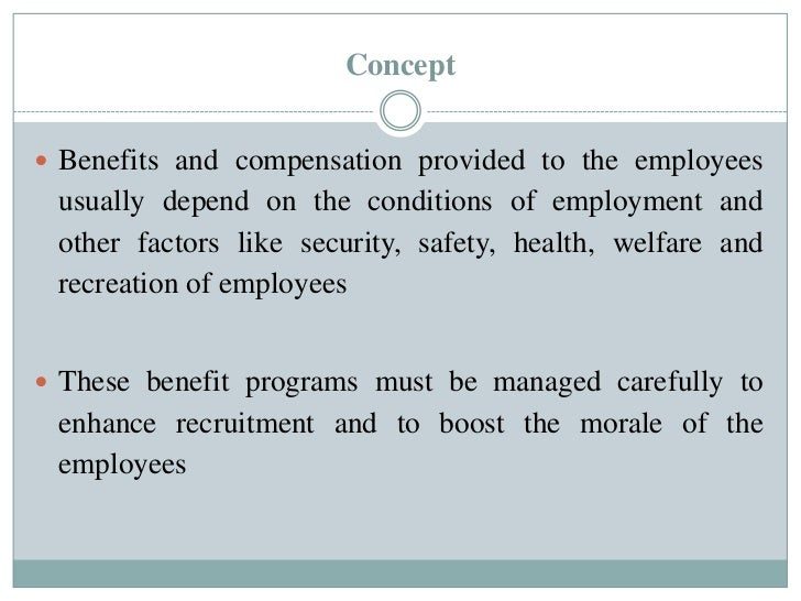 Concept Benefits and compensation provided to the employees usually depend on the conditions of employment and other fact...