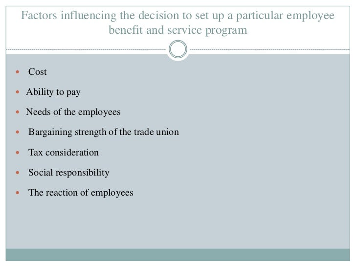 Factors influencing the decision to set up a particular employee                      benefit and service program    Cost...