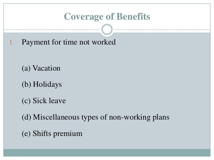 Coverage of Benefits1.   Payment for time not worked     (a) Vacation     (b) Holidays     (c) Sick leave     (d) Miscella...