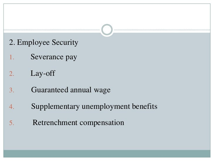 2. Employee Security1.    Severance pay2.    Lay-off3.    Guaranteed annual wage4.    Supplementary unemployment benefits5...