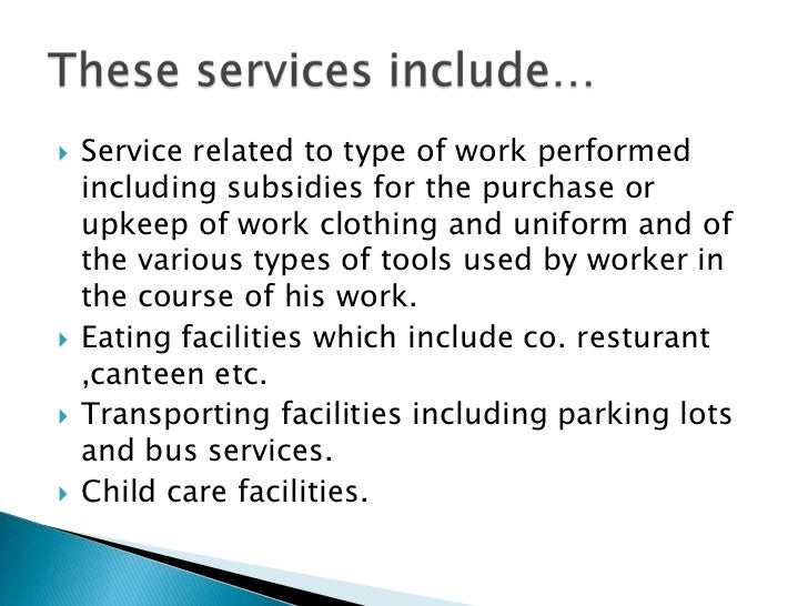    Service related to type of work performed    including subsidies for the purchase or    upkeep of work clothing and un...