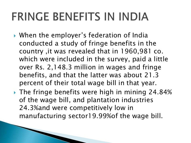    When the employer's federation of India    conducted a study of fringe benefits in the    country ,it was revealed tha...