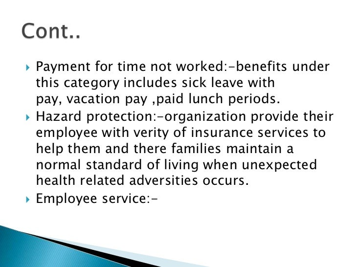    Payment for time not worked:-benefits under    this category includes sick leave with    pay, vacation pay ,paid lunch...