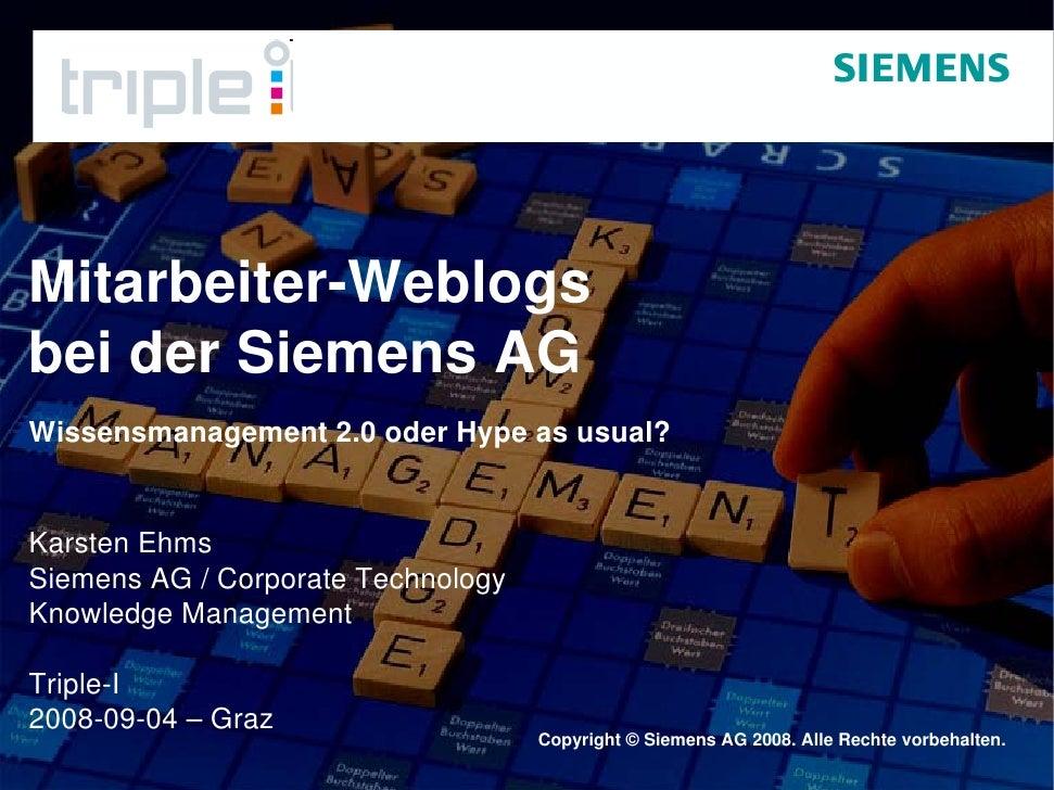 Mitarbeiter-Weblogs bei der Siemens AG Wissensmanagement 2.0 oder Hype as usual?   Karsten Ehms Siemens AG / Corporate Tec...