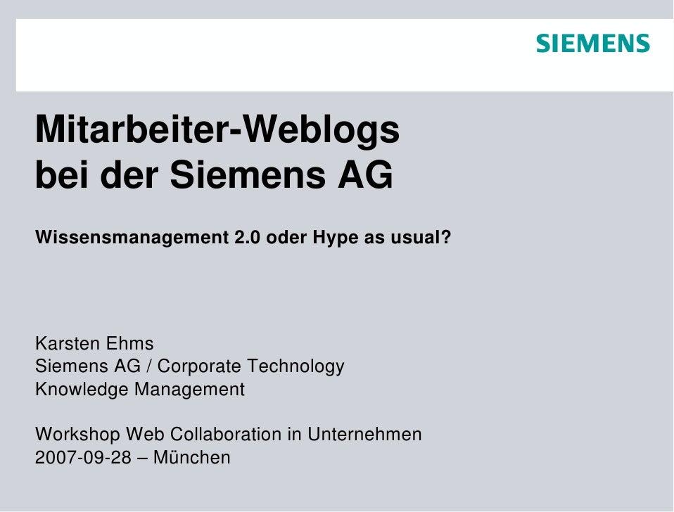 Mitarbeiter-Weblogs bei der Siemens AG Wissensmanagement 2.0 oder Hype as usual?     Karsten Ehms Siemens AG / Corporate T...